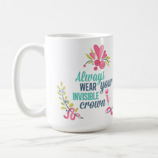 Always wear your invisible crown coffee mug