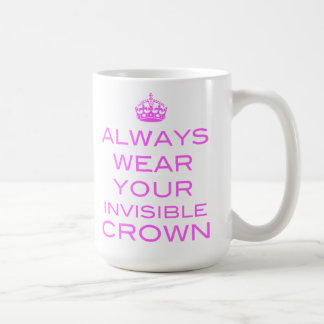 Always Wear Your Invisible Crown - Mug