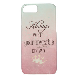 Always wear your Invisible Crown Quote iPhone 7 Case