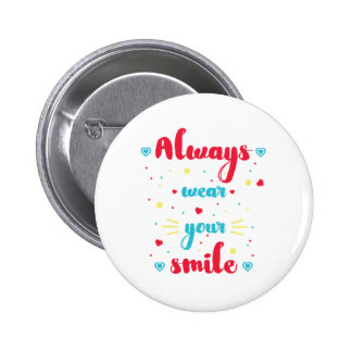 Always wear your smile Motivational Quote Badge 2 Inch Round Button