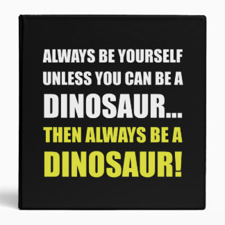 Always Yourself Unless Dinosaur Binders