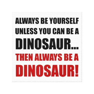 Always Yourself Unless Dinosaur Canvas Print