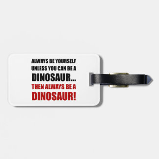 Always Yourself Unless Dinosaur Luggage Tag