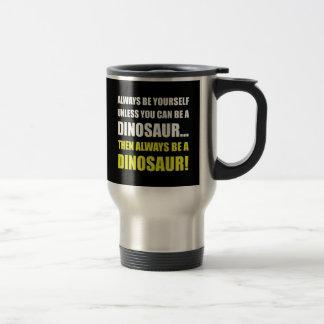 Always Yourself Unless Dinosaur Travel Mug