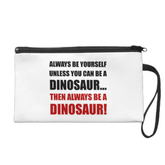 Always Yourself Unless Dinosaur Wristlet