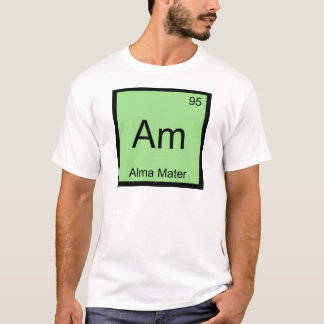 Am - Alma Mater Chemistry Element Symbol T-Shirt