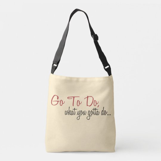 AM Go To Do What you gotta do Cross Body Bag