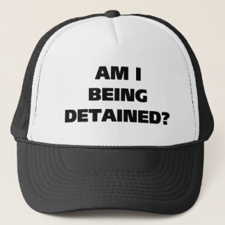 Am I Being Detained Trucker Hat