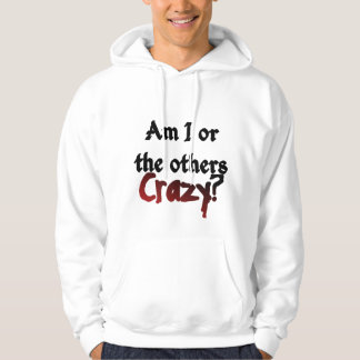 Am I or the others crazy hoodie