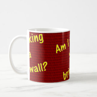 Am I talking to the Wall? Coffee Mug