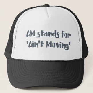 Am Stands for Ain't Moving Trucker Hat