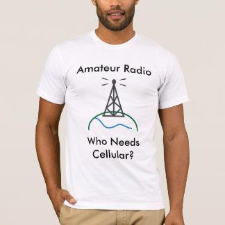 Amateur Radio - Who Needs Cellular T-Shirt
