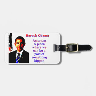 America A Place Where We Can Be - Barack Obama Luggage Tag