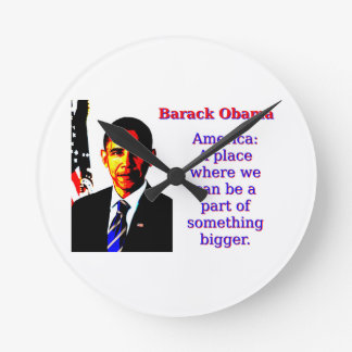America A Place Where We Can Be - Barack Obama Round Clock