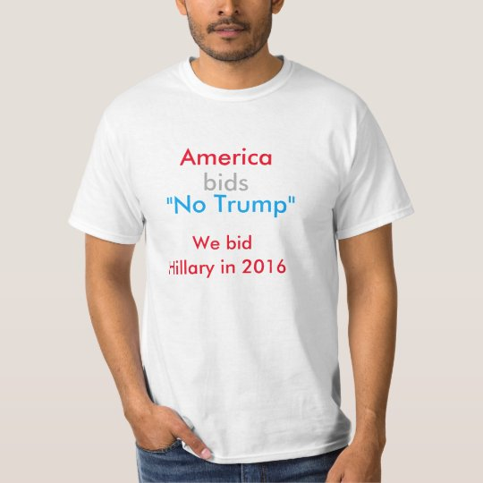 "America Bids ""No Trump"" VOTE HILLARY 2016 t-shirt"