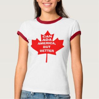 AMERICA, BUT BETTER. CANADA SHIRT