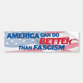 America can do better than racism and fascism bumper sticker