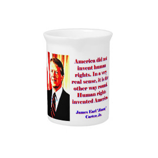America Did Not Invent Human Rights - Jimmy Carter Drink Pitcher