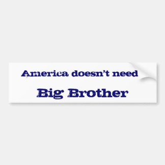 America doesn't need            , Big Brother Car Bumper Sticker