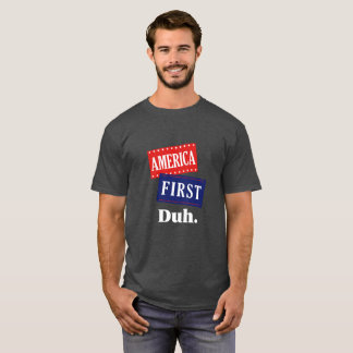 America First, Duh. T-Shirt
