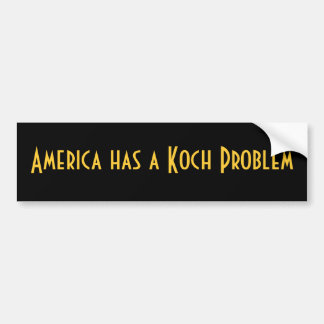 America Has A Koch Problem Bumper Sticker