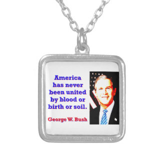 America Has Never - G W Bush Silver Plated Necklace