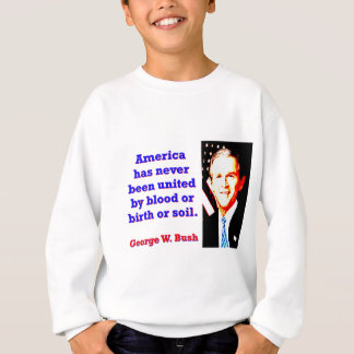 America Has Never - G W Bush Sweatshirt