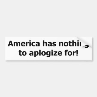 America has nothing to aplogize for. bumper sticker