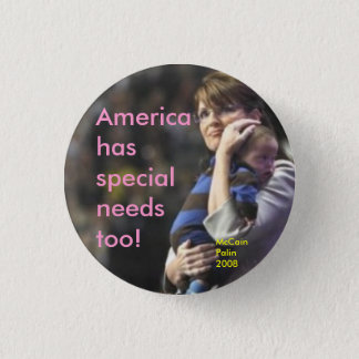 America has special needs too:  McCain/Palin 2008 1 Inch Round Button