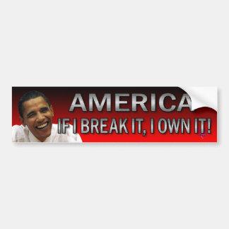 America If I Break It, I Own It! (Red, Red, Red) Bumper Sticker