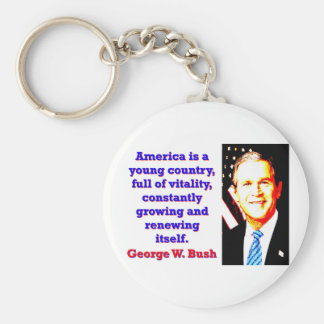 America Is A Young Country - G W Bush Basic Round Button Keychain