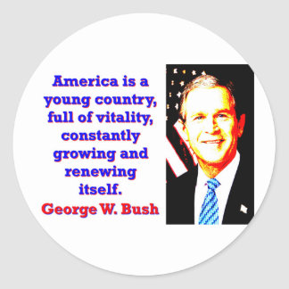 America Is A Young Country - G W Bush Classic Round Sticker