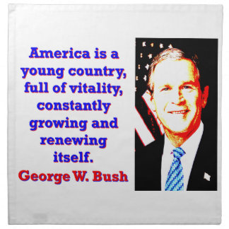 America Is A Young Country - G W Bush Napkin