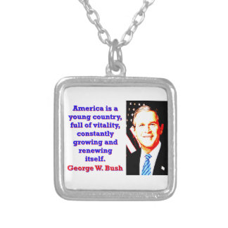 America Is A Young Country - G W Bush Silver Plated Necklace