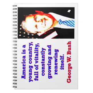 America Is A Young Country - G W Bush Spiral Notebook