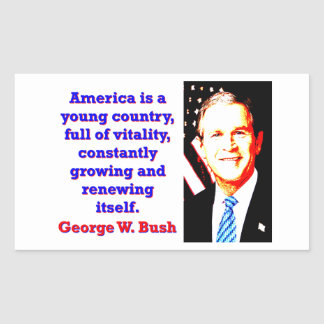 America Is A Young Country - G W Bush Sticker