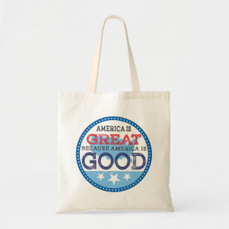 America is Great because America is Good Tote Bag