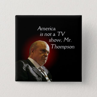 America is not a TV show, Fred Thompson. 2 Inch Square Button