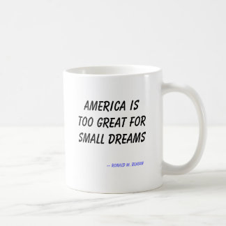 America is too great for small dreams, -- Ronal... Coffee Mug
