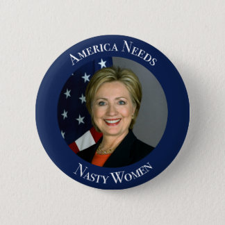 America Needs Nasty Women 2 Inch Round Button