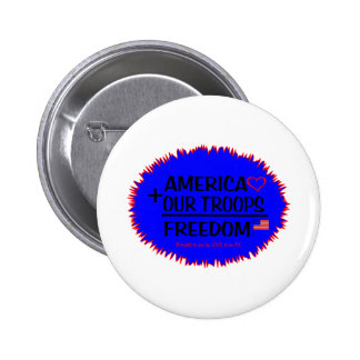 AMERICA + OUR TROOPS - FREEDOM - LOVE TO BE ME PINBACK BUTTON