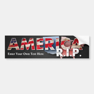 America: R.I.P. Bumper Sticker - enter your text!
