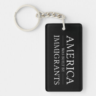 America Was Built By Immigrants Key Chain