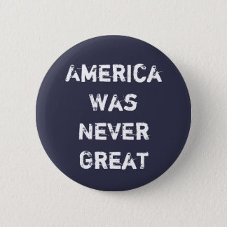 America Was Never Great 2 Inch Round Button