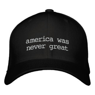 america was never great embroidered hats