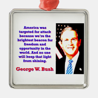 America Was Targeted For Attack - G W Bush Silver-Colored Square Ornament