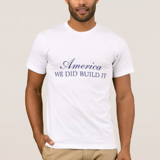 America - we did build it T-Shirt