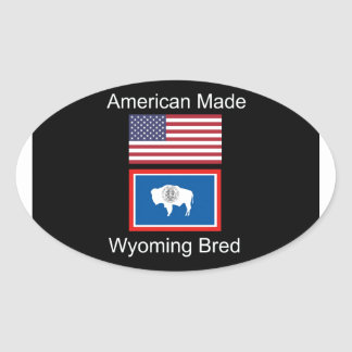 """""""American Born..Wyoming Bred"""" Flags and Patriotism Oval Sticker"""