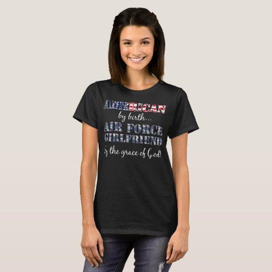 American by Birth Air Force Girlfriend T-Shirt