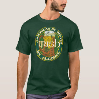 American By Birth, Irish By Alcohol T-Shirt